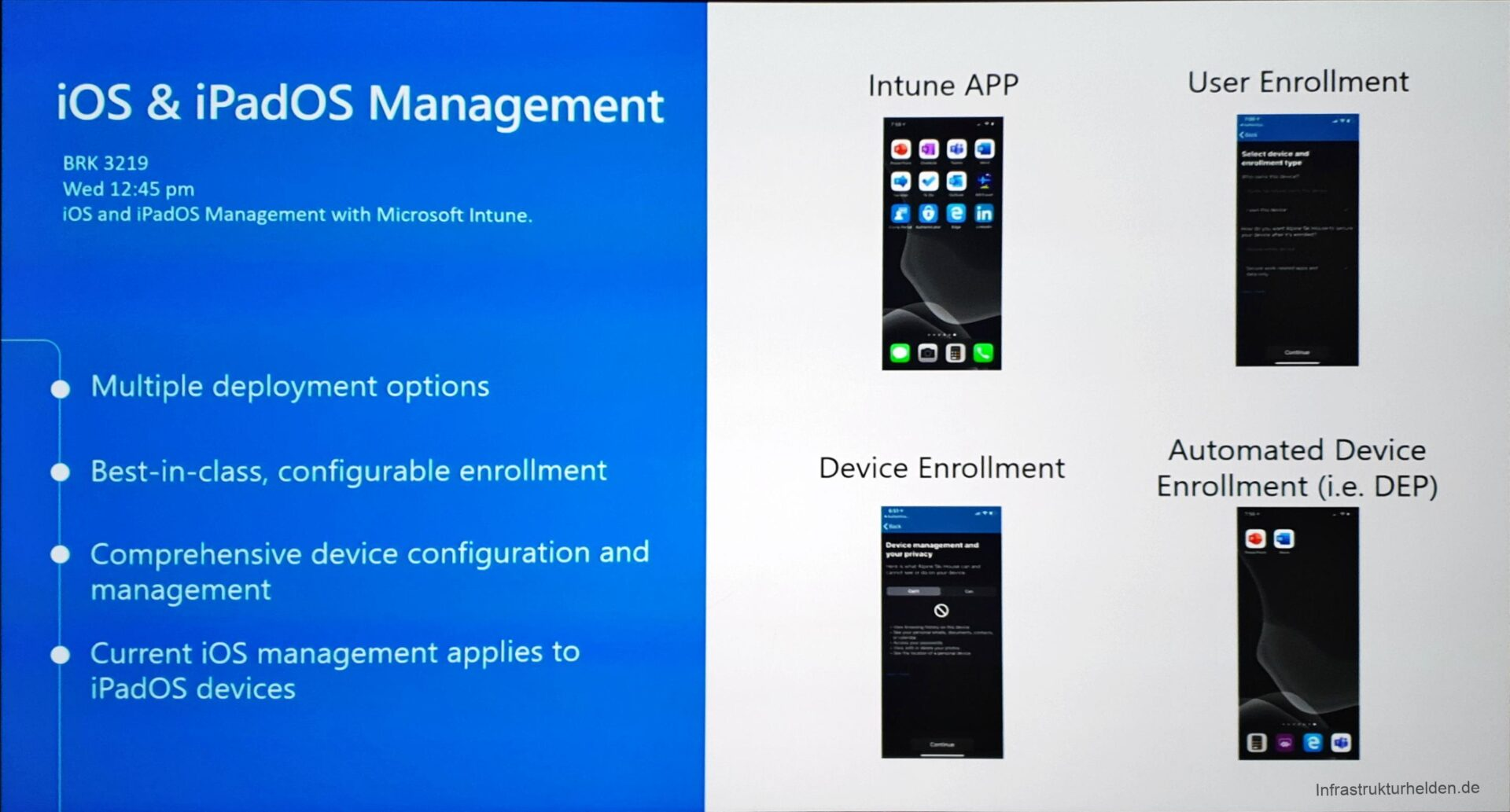 Computergenerierter Alternativtext: iOS & iPadOS Management BRK 3219 Wed 12:45 pm iOS and iPadOS Management With Microsoft Intune. e Multiple deployment options Best-in-class, configurable enrollment Comprehensive device configuration and management e Current iOS management applies to iPadOS devices Intune APP 0000 oeo —oog Device Enrollment User Enrollment Automated Device Enrollment (i.e. DEP)