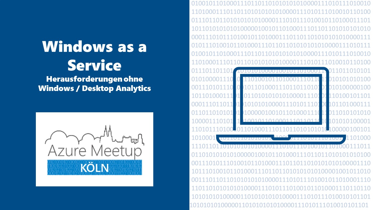 Windows as a Service Herausforderungen ohne Windows / Desktop Analytics Azure Meetup KÖLN
